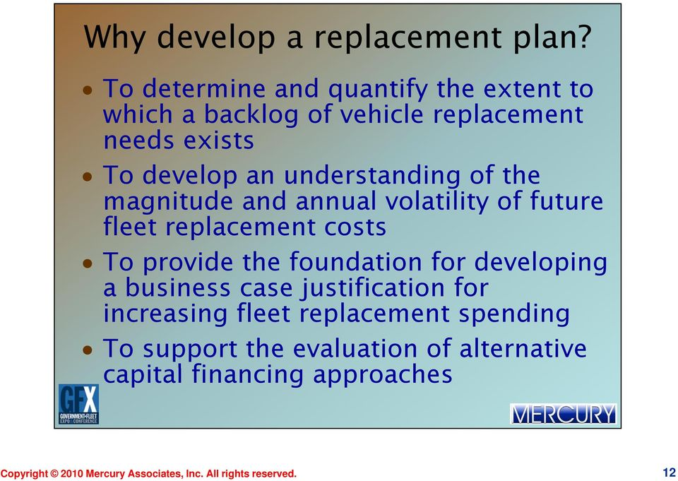 understanding of the magnitude and annual volatility of future fleet replacement costs To provide the foundation for