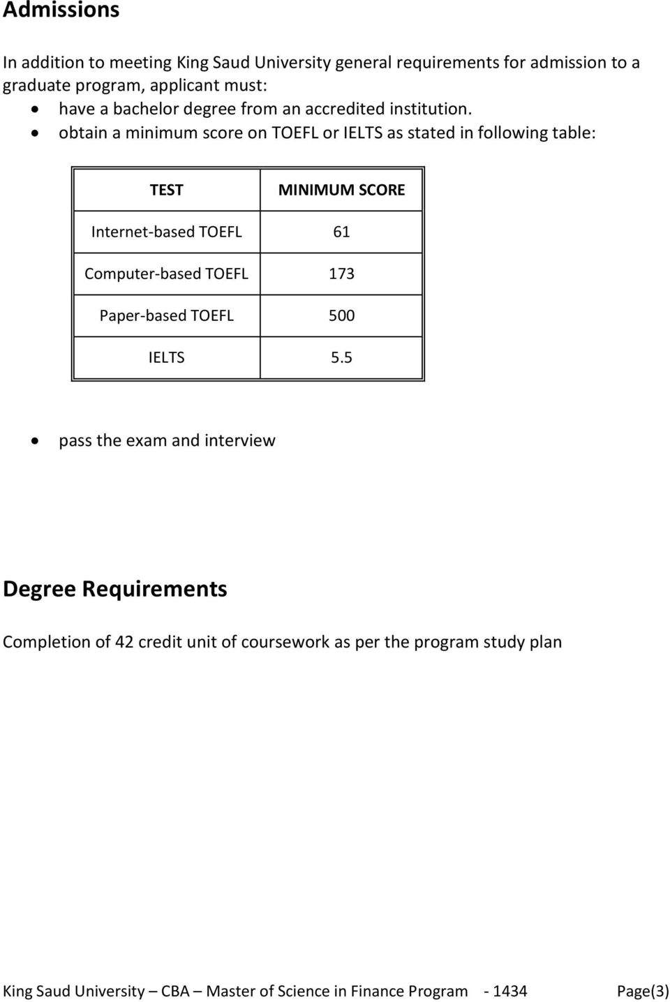 obtain a minimum score on TOEFL or IELTS as stated in following table: TEST Internet-based TOEFL Computer-based TOEFL