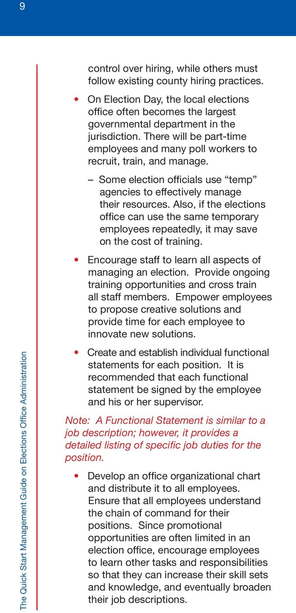 There will be part-time employees and many poll workers to recruit, train, and manage. Some election officials use temp agencies to effectively manage their resources.