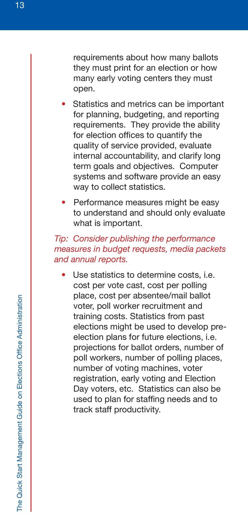 They provide the ability for election offices to quantify the quality of service provided, evaluate internal accountability, and clarify long term goals and objectives.