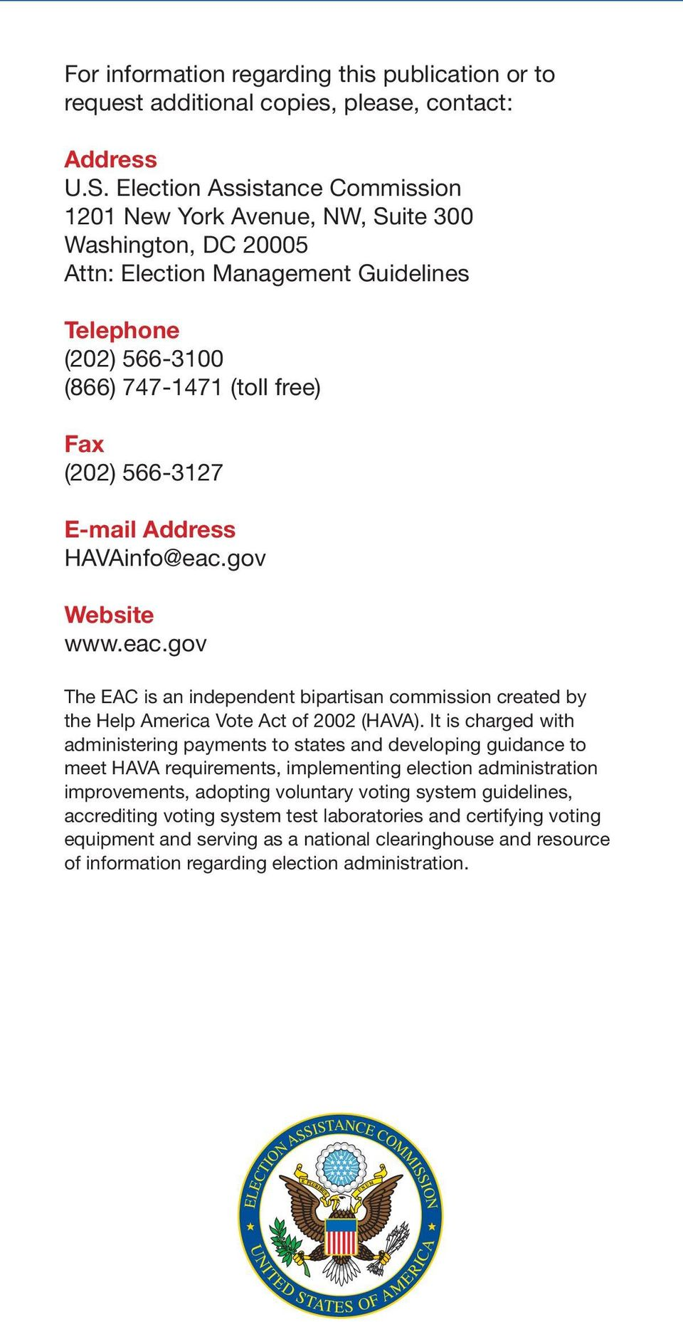 E-mail Address HAVAinfo@eac.gov Website www.eac.gov The EAC is an independent bipartisan commission created by the Help America Vote Act of 2002 (HAVA).
