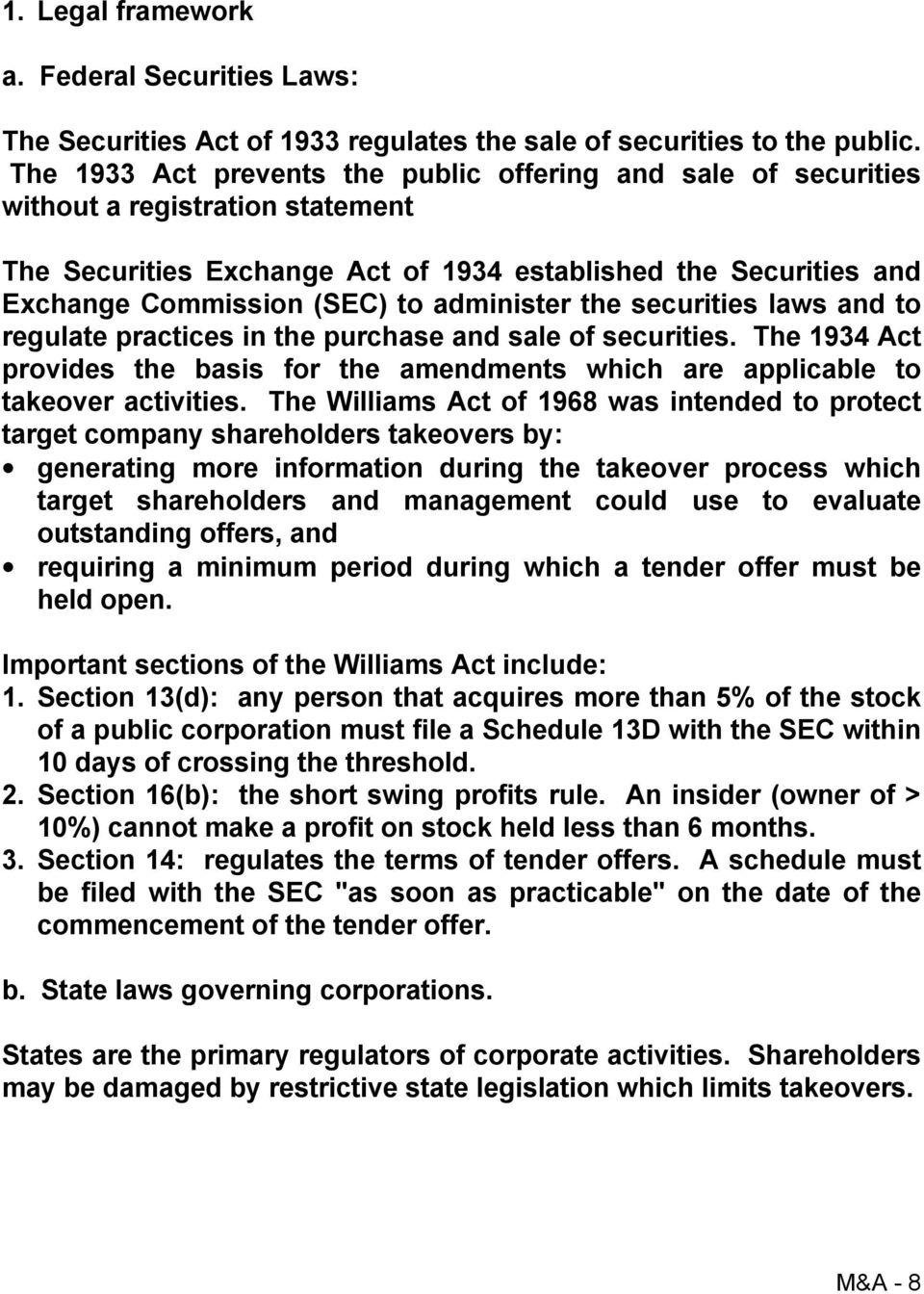 administer the securities laws and to regulate practices in the purchase and sale of securities. The 1934 Act provides the basis for the amendments which are applicable to takeover activities.