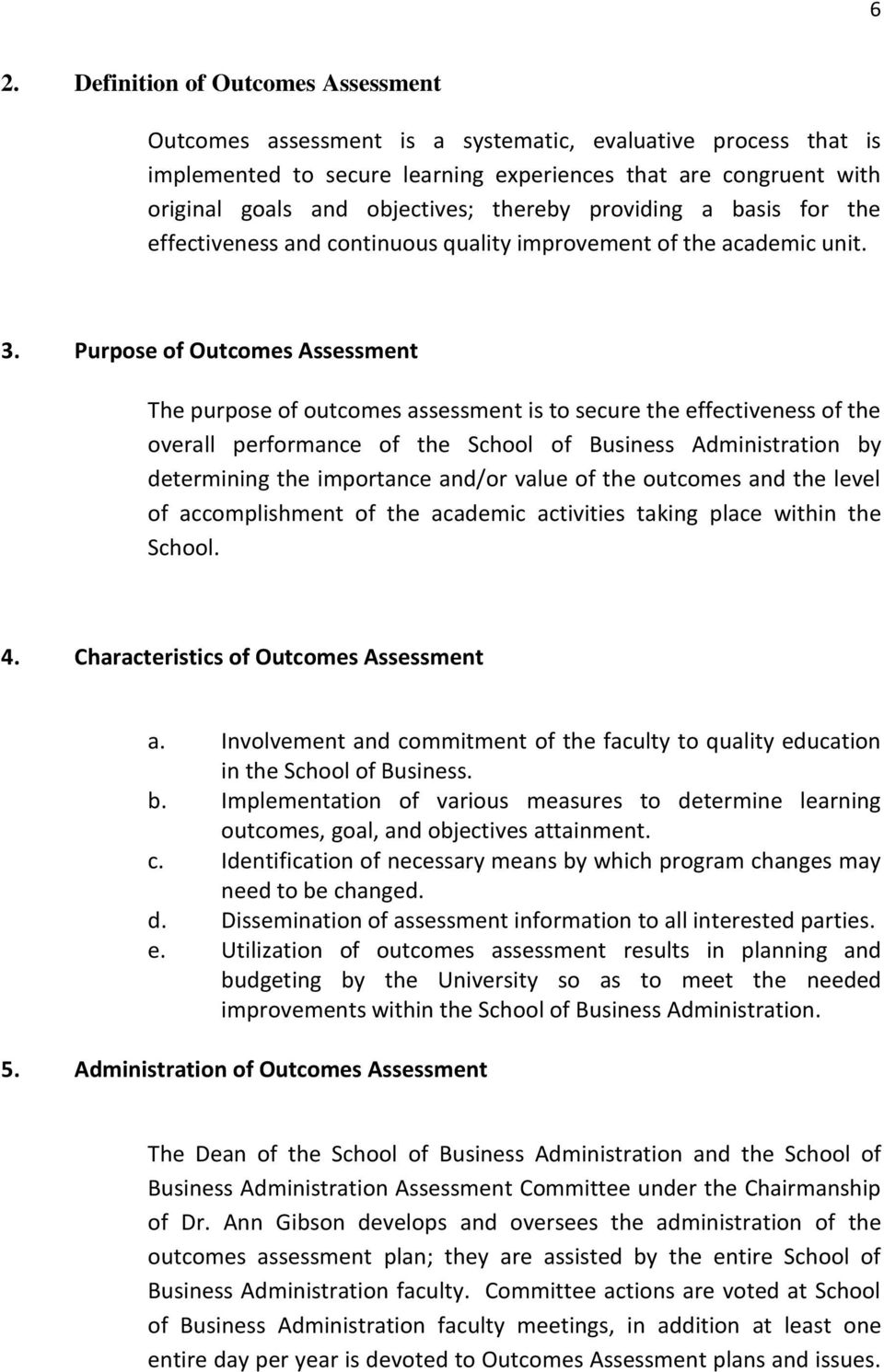 Purpose of Outcomes Assessment The purpose of outcomes assessment is to secure the effectiveness of the overall performance of the School of Business Administration by determining the importance