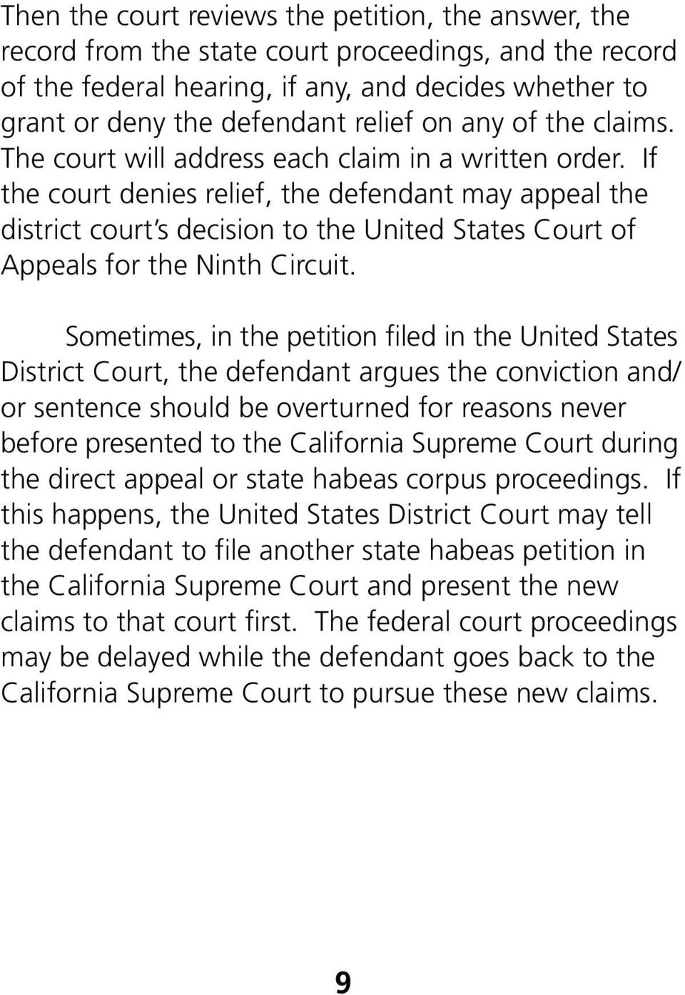 If the court denies relief, the defendant may appeal the district court s decision to the United States Court of Appeals for the Ninth Circuit.