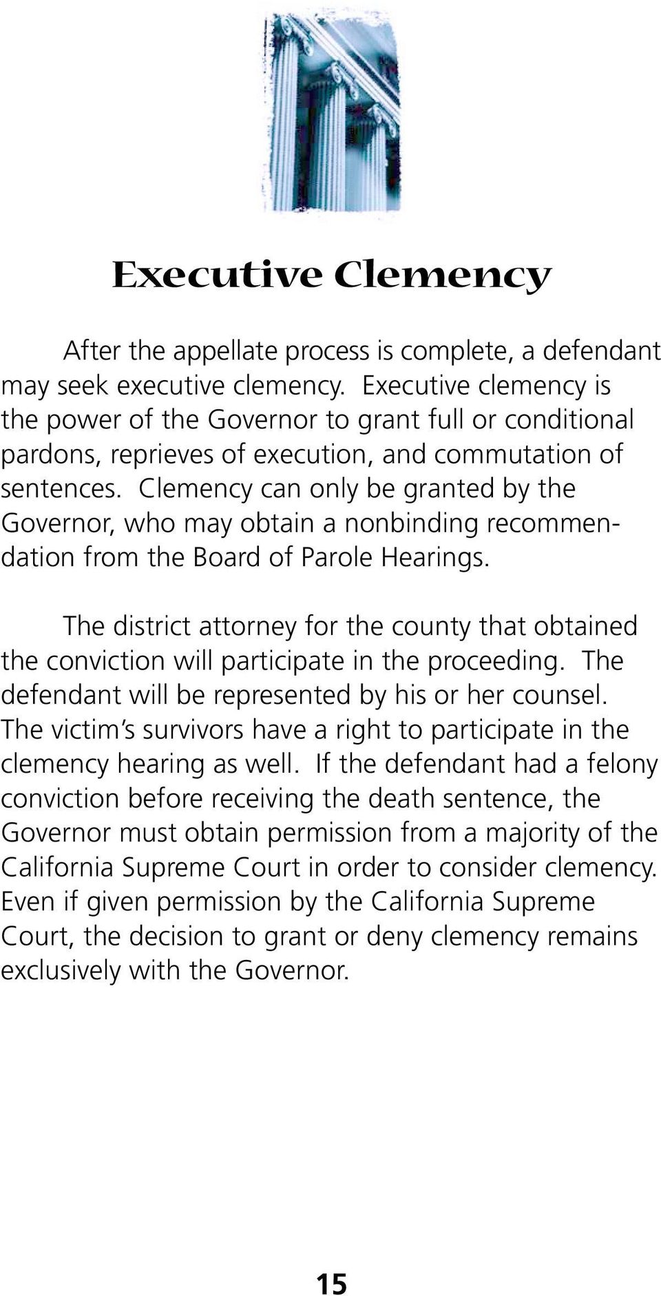 Clemency can only be granted by the Governor, who may obtain a nonbinding recommendation from the Board of Parole Hearings.