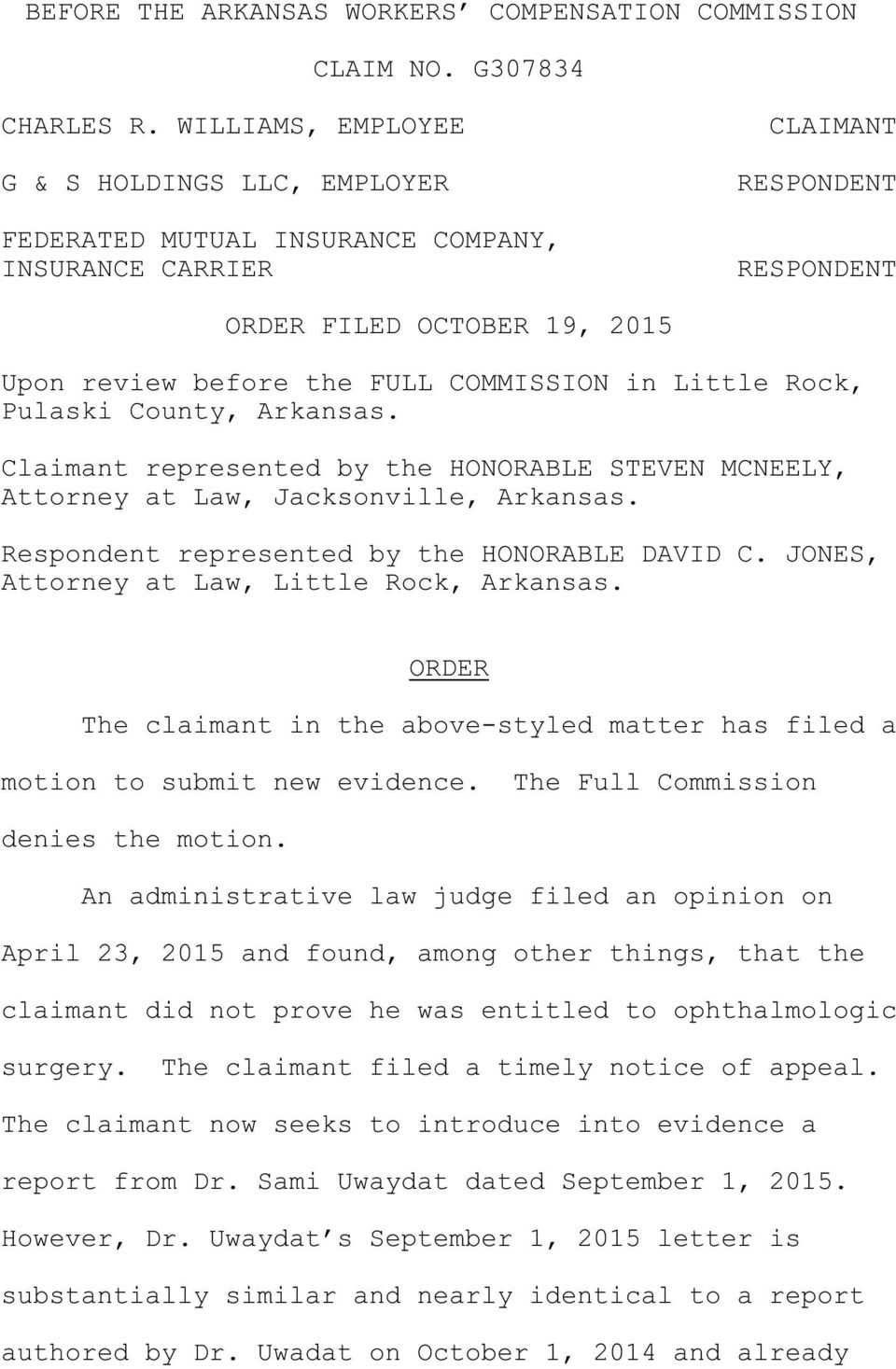COMMISSION in Little Rock, Pulaski County, Arkansas. Claimant represented by the HONORABLE STEVEN MCNEELY, Attorney at Law, Jacksonville, Arkansas. Respondent represented by the HONORABLE DAVID C.
