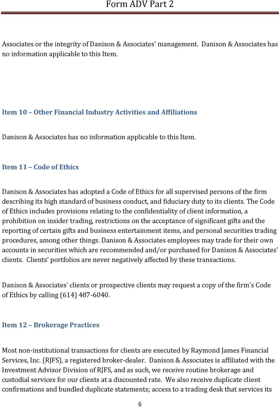 Item 11 Code of Ethics Danison & Associates has adopted a Code of Ethics for all supervised persons of the firm describing its high standard of business conduct, and fiduciary duty to its clients.