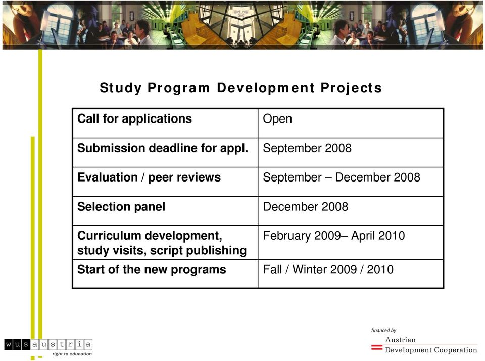 Evaluation / peer reviews Selection panel Curriculum development, study visits,