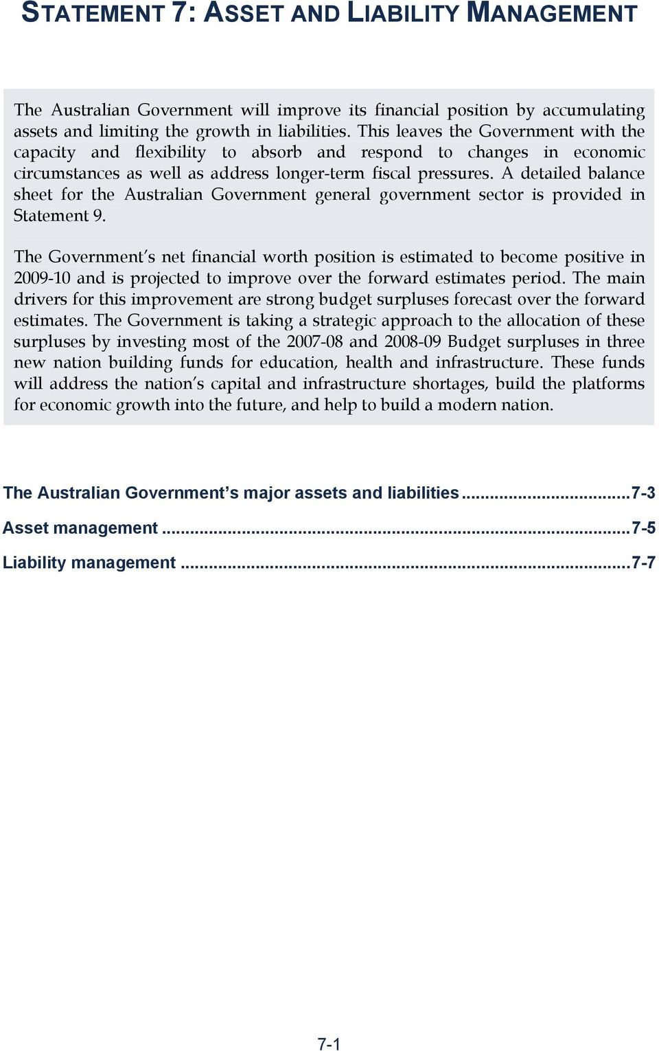 A detailed balance sheet for the Australian Government general government sector is provided in Statement 9.