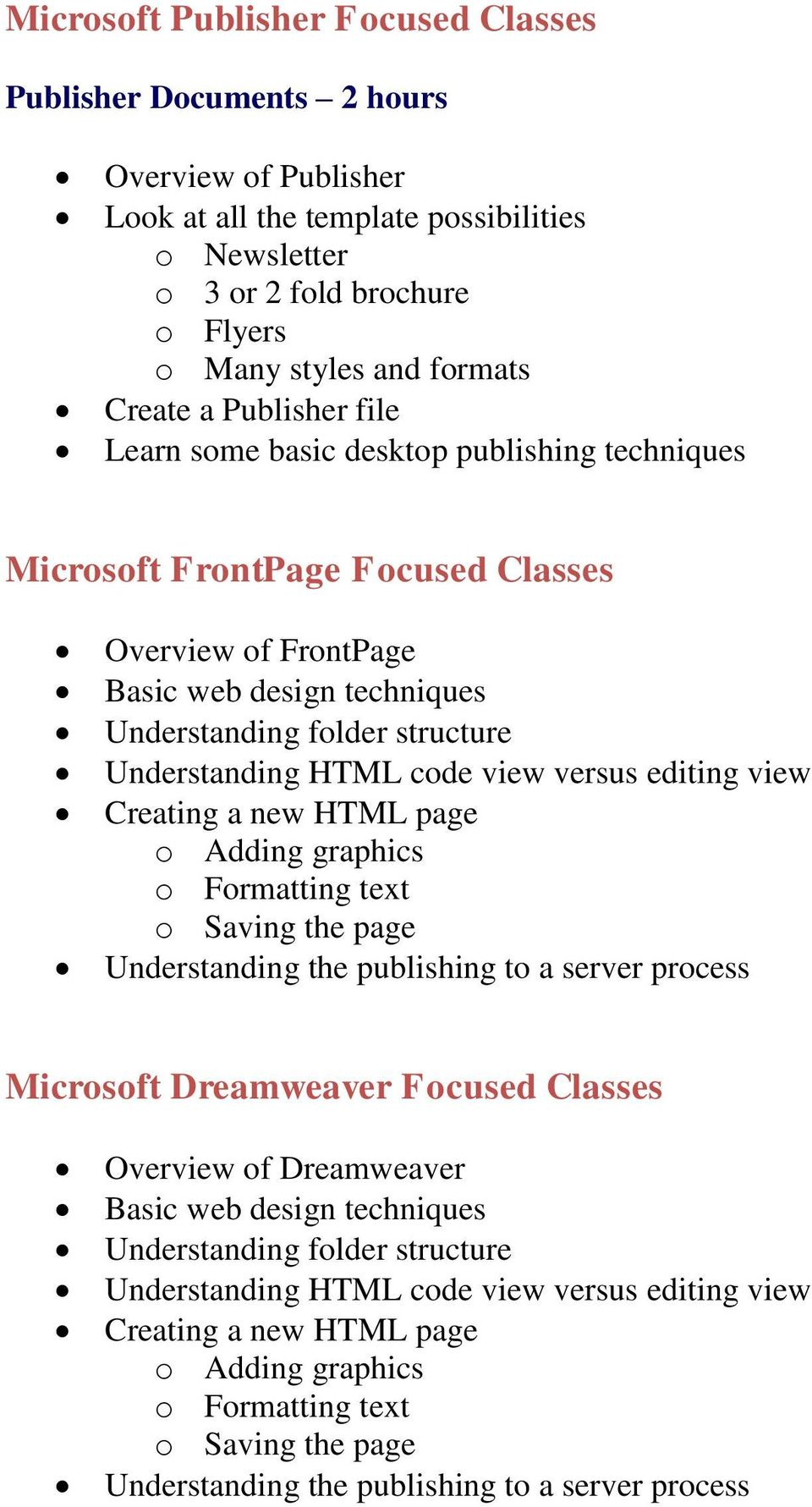 Understanding HTML code view versus editing view Creating a new HTML page o Adding graphics o Formatting text o Saving the page Understanding the publishing to a server process Microsoft Dreamweaver
