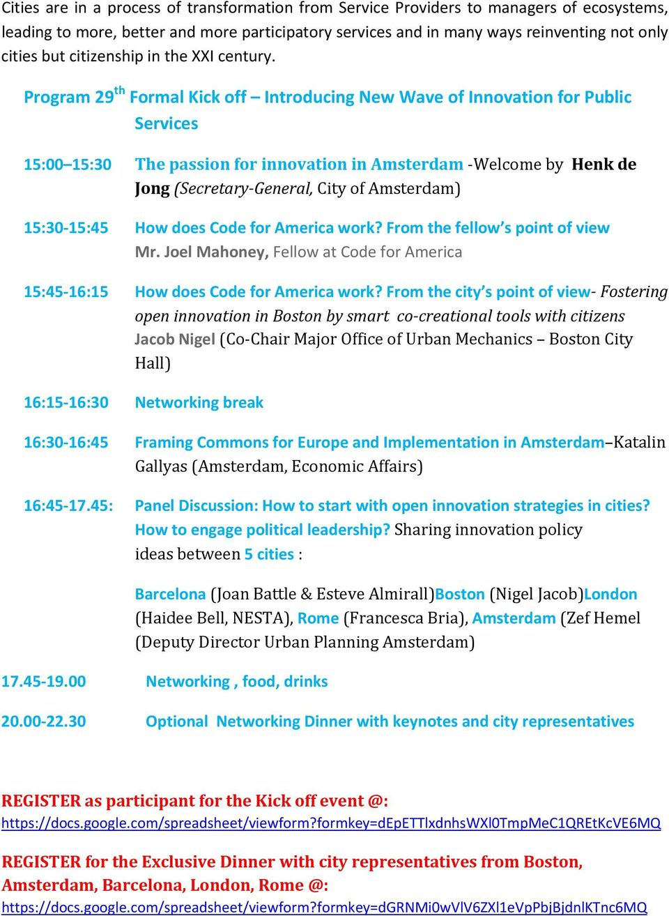 Program 29 th Formal Kick off Introducing New Wave of Innovation for Public Services 15:00 15:30 The passion for innovation in Amsterdam Welcome by Henk de Jong (Secretary General, City of Amsterdam)
