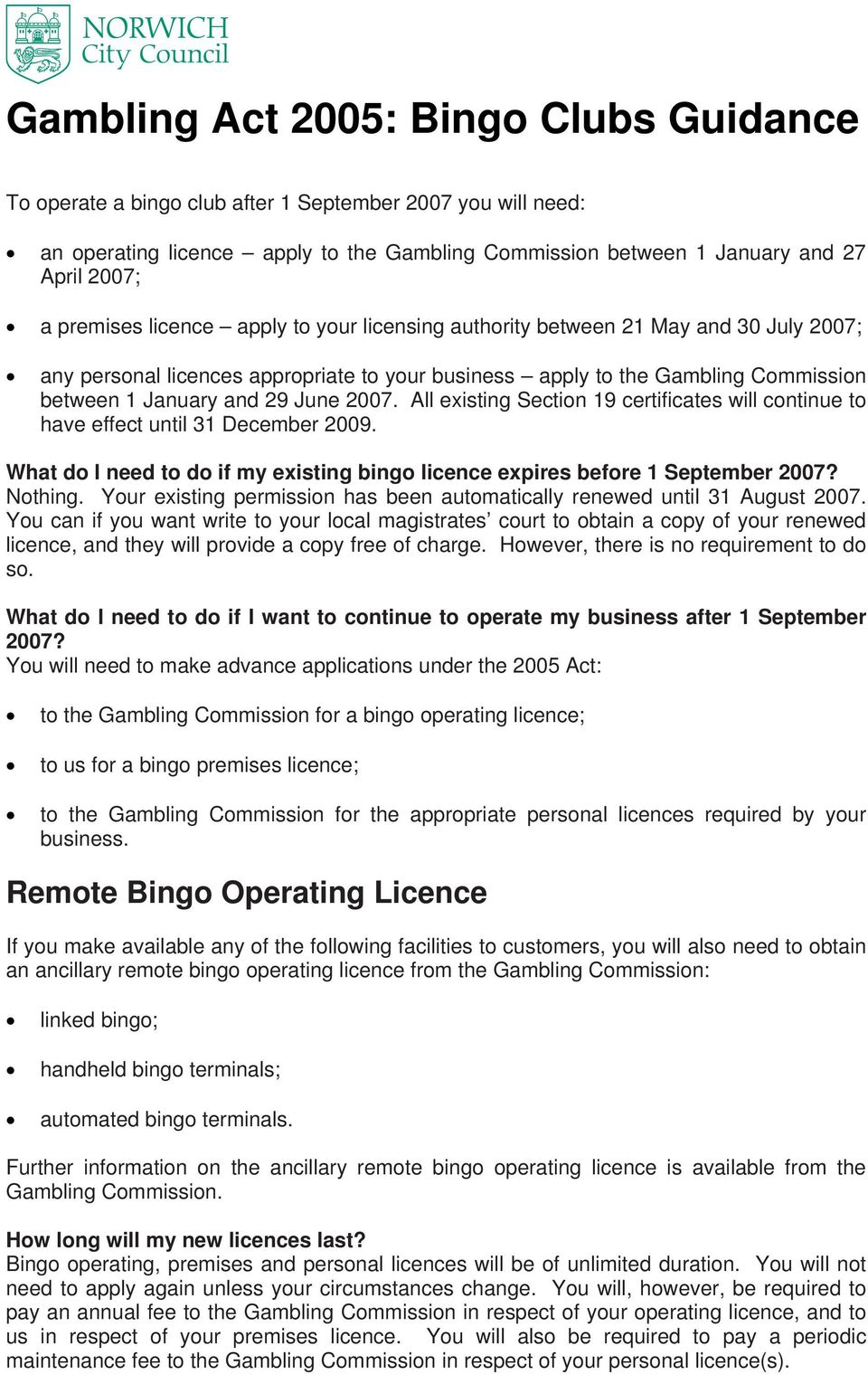 2007. All existing Section 19 certificates will continue to have effect until 31 December 2009. What do I need to do if my existing bingo licence expires before 1 September 2007? Nothing.