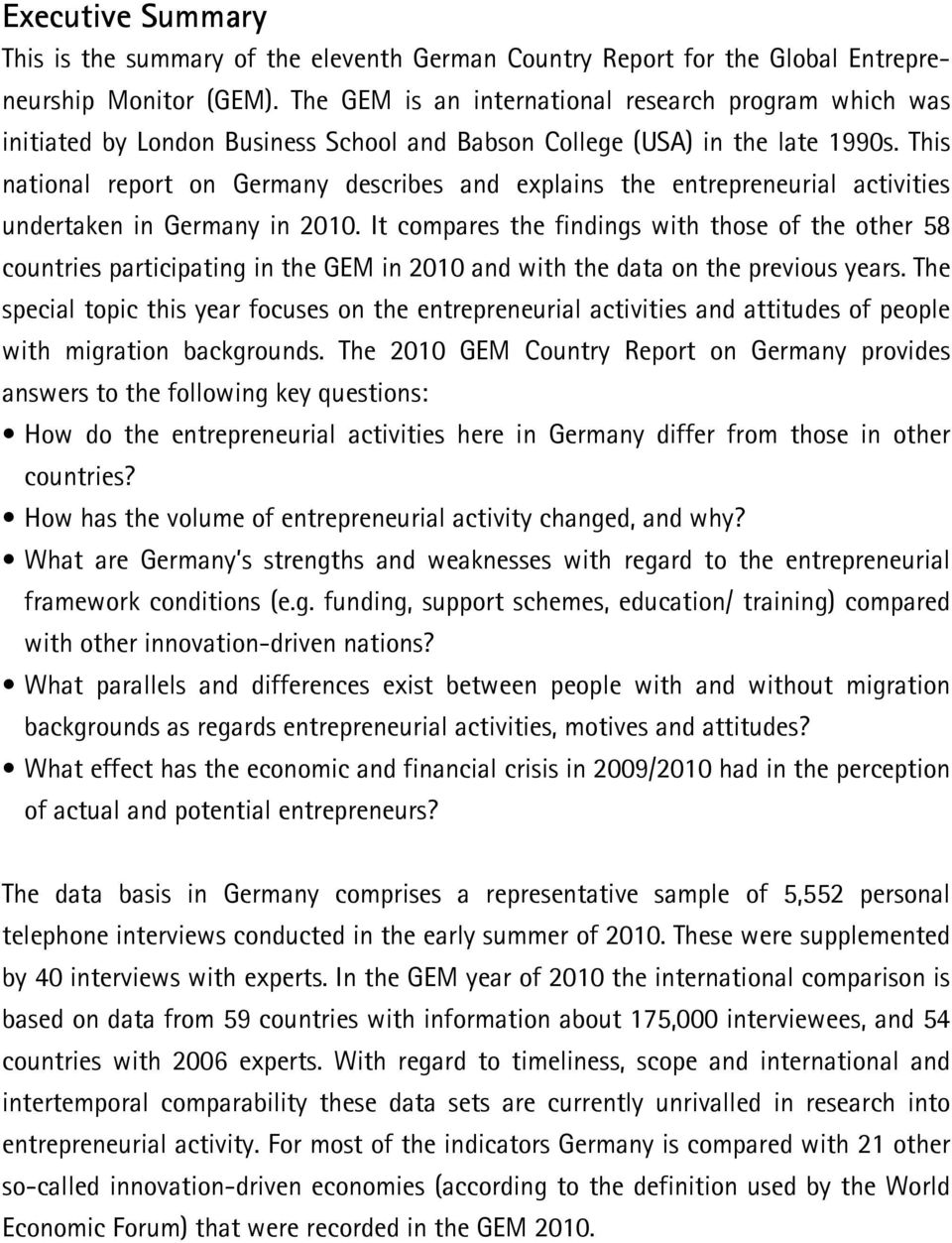 This national report on Germany describes and explains the entrepreneurial activities undertaken in Germany in 2010.