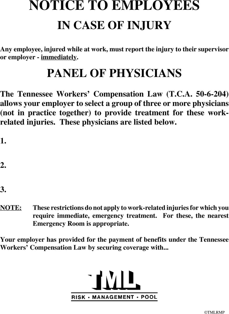 These physicians are listed below. 1. 2. 3. NOTE: These restrictions do not apply to work-related injuries for which you require immediate, emergency treatment.