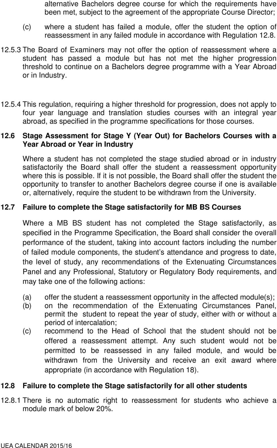 3 The Board of Examiners may not offer the option of reassessment where a student has passed a module but has not met the higher progression threshold to continue on a Bachelors degree programme with