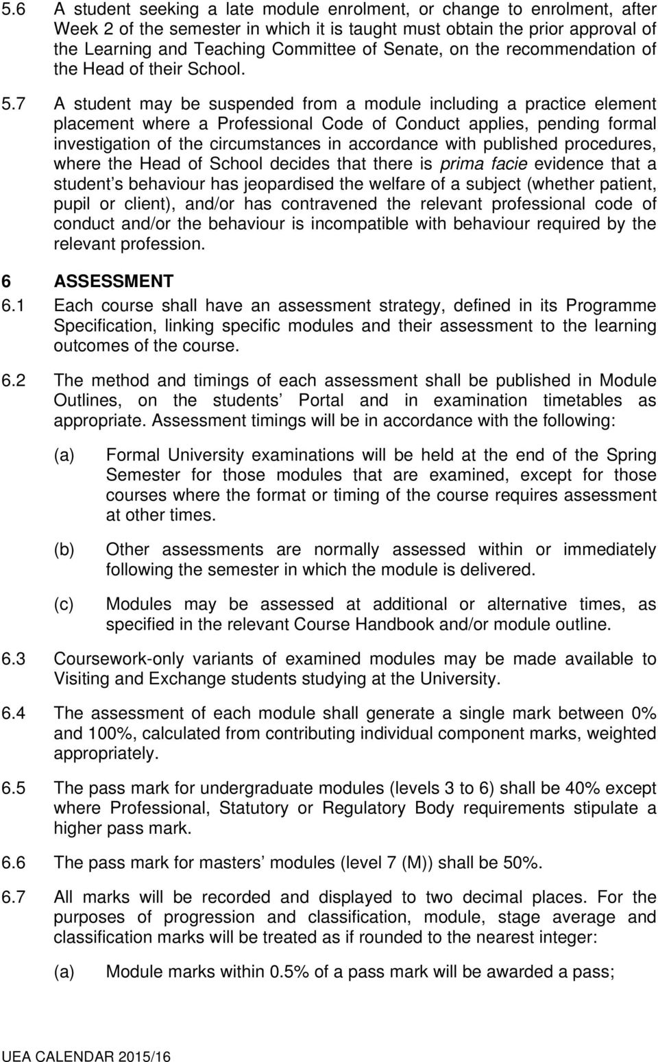 7 A student may be suspended from a module including a practice element placement where a Professional Code of Conduct applies, pending formal investigation of the circumstances in accordance with