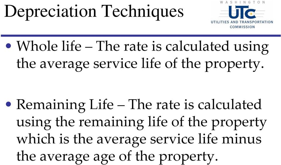 Remaining Life The rate is calculated using the remaining life