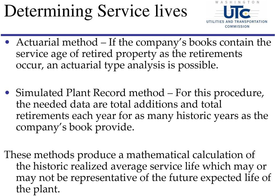 Simulated Plant Record method For this procedure, the needed data are total additions and total retirements each year for as many