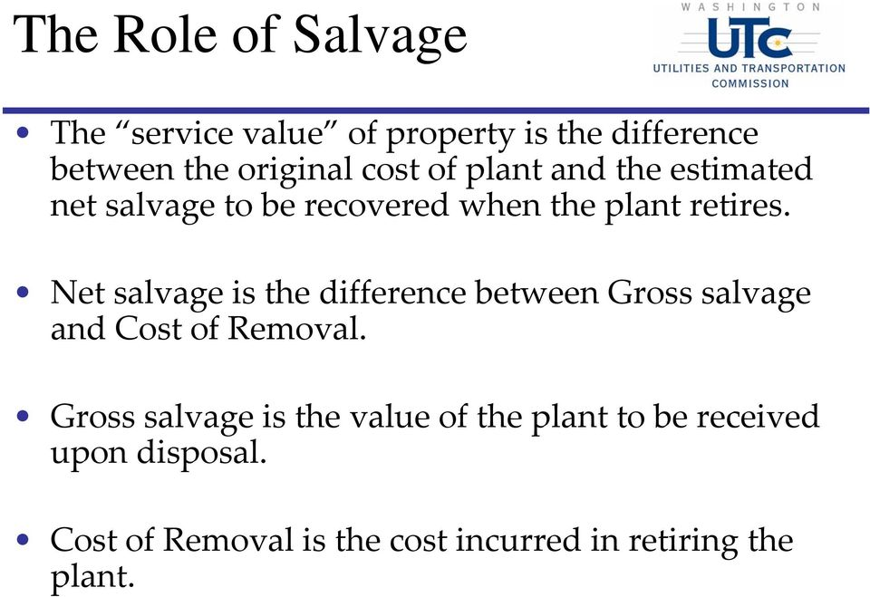 Net salvage is the difference between Gross salvage and Cost of Removal.