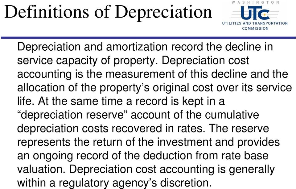 At the same time a record is kept in a depreciation reserve account of the cumulative depreciation costs recovered in rates.