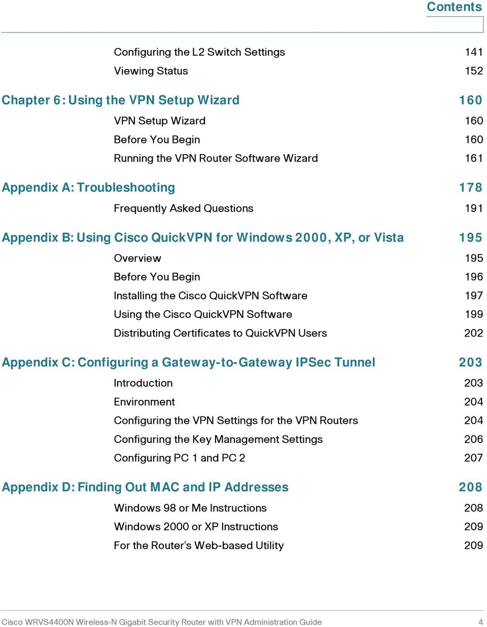 Software 197 Using the Cisco QuickVPN Software 199 Distributing Certificates to QuickVPN Users 202 Appendix C: Configuring a Gateway-to-Gateway IPSec Tunnel 203 Introduction 203 Environment 204