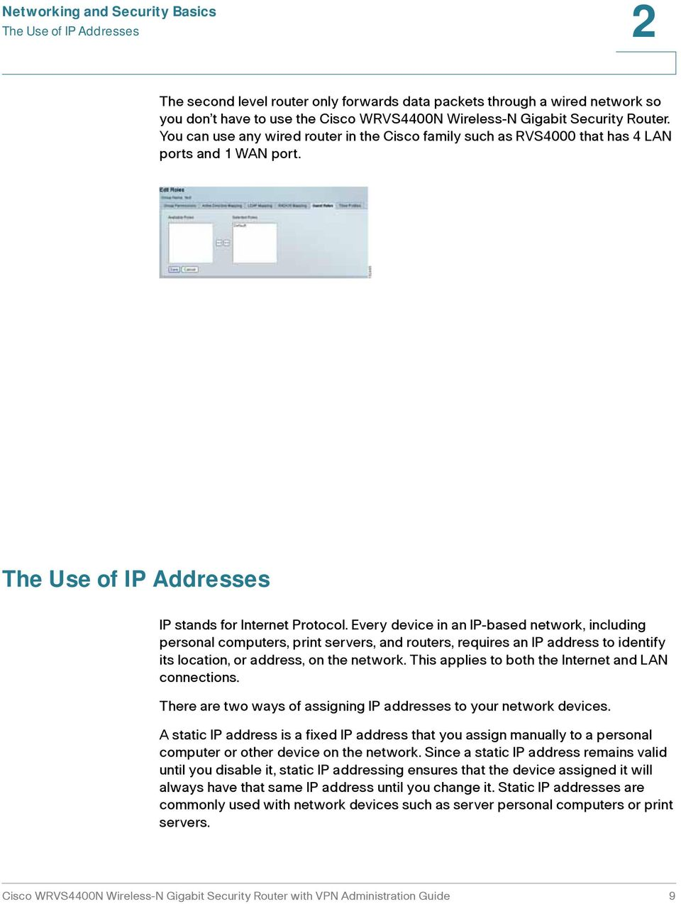 Every device in an IP-based network, including personal computers, print servers, and routers, requires an IP address to identify its location, or address, on the network.