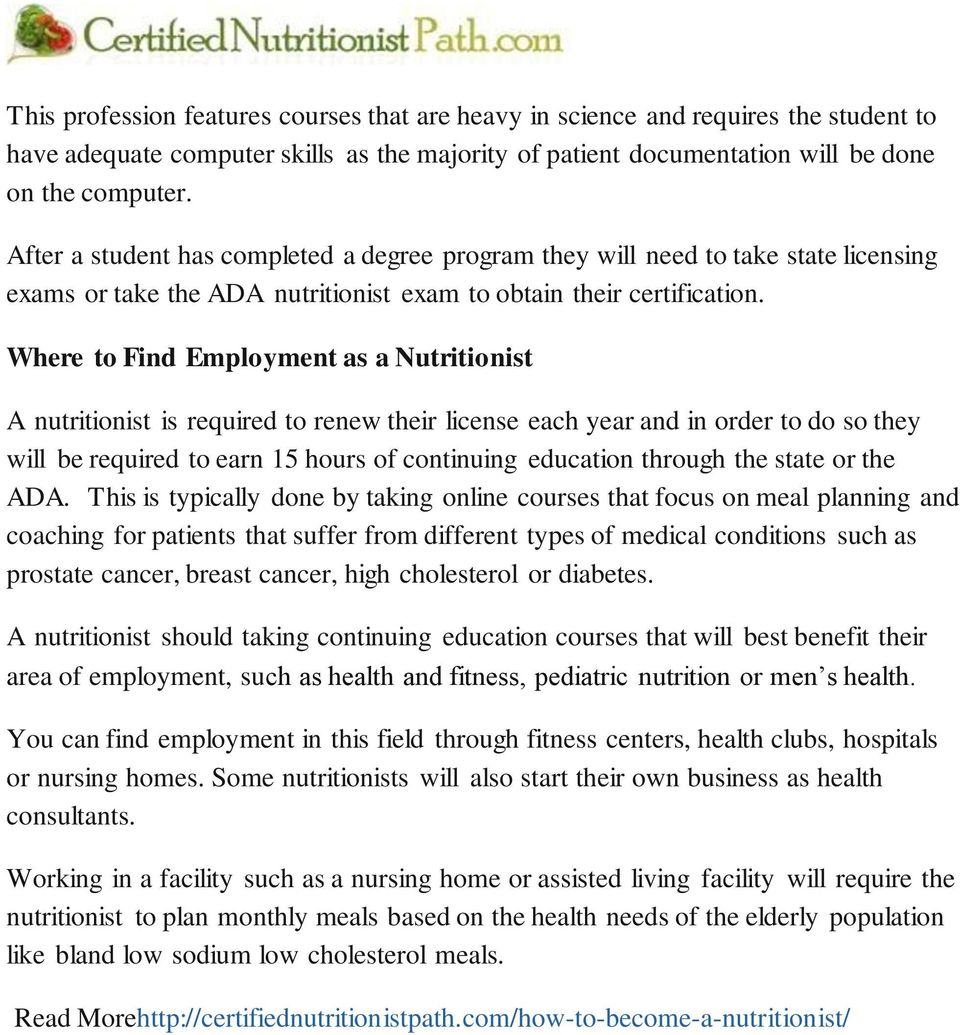 Where to Find Employment as a Nutritionist A nutritionist is required to renew their license each year and in order to do so they will be required to earn 15 hours of continuing education through the