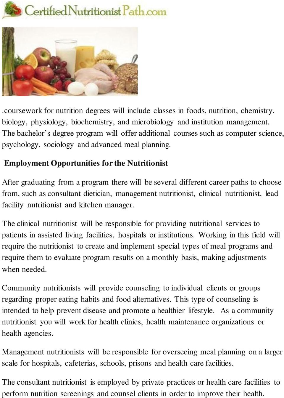 Employment Opportunities for the Nutritionist After graduating from a program there will be several different career paths to choose from, such as consultant dietician, management nutritionist,