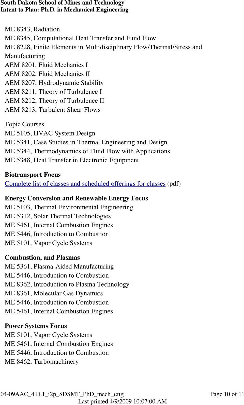 Case Studies in Thermal Engineering and Design ME 5344, Thermodynamics of Fluid Flow with Applications ME 5348, Heat Transfer in Electronic Equipment Biotransport Focus Complete list of classes and