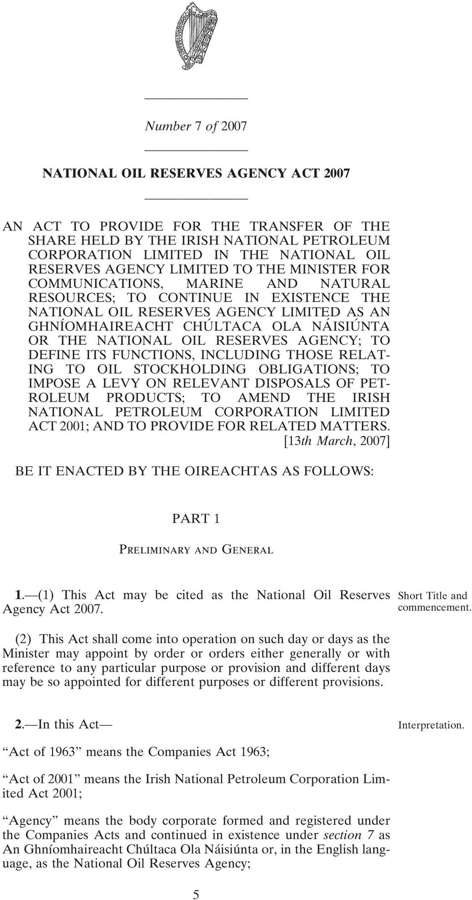 NATIONAL OIL RESERVES AGENCY; TO DEFINE ITS FUNCTIONS, INCLUDING THOSE RELAT- ING TO OIL STOCKHOLDING OBLIGATIONS; TO IMPOSE A LEVY ON RELEVANT DISPOSALS OF PET- ROLEUM PRODUCTS; TO AMEND THE IRISH