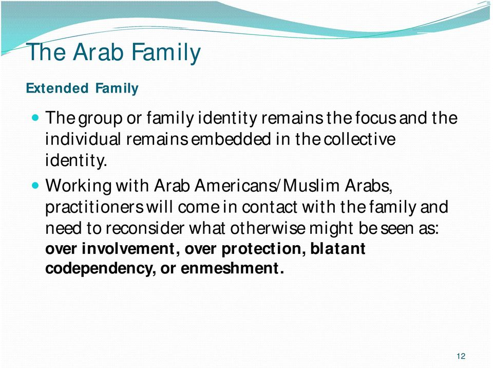 Working with Arab Americans/Muslim Arabs, practitioners will come in contact with the