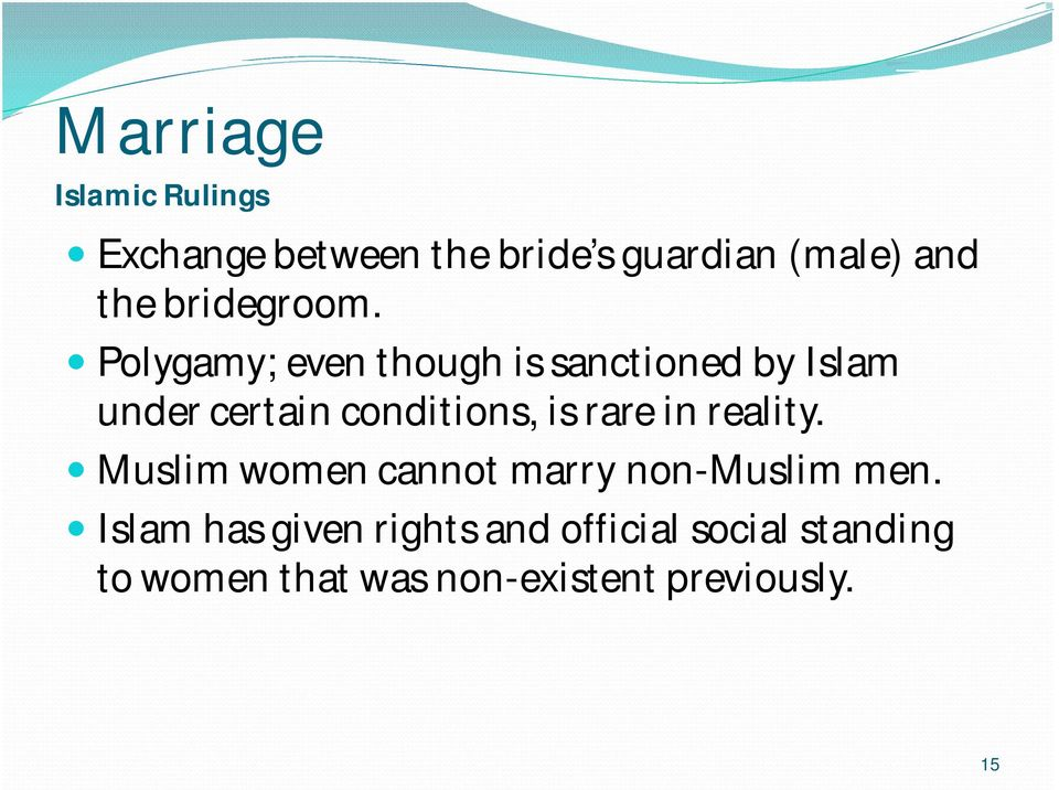 Polygamy; even though is sanctioned by Islam under certain conditions, is rare