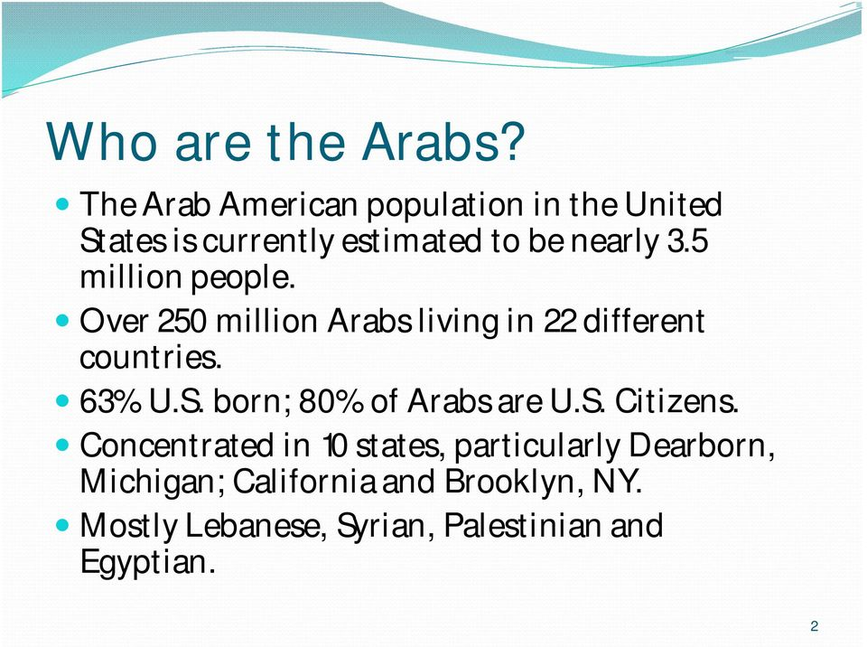 5 million people. Over 250 million Arabs living in 22 different countries. 63% U.S.