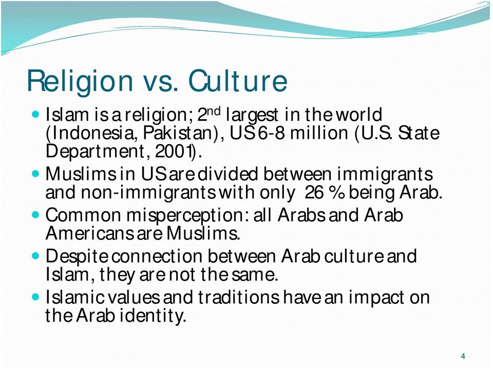 Muslims in US are divided between immigrants and non-immigrants with only 26 % being Arab.