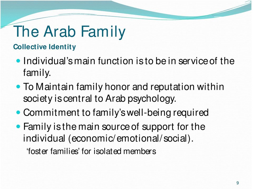 To Maintain family honor and reputation within society is central to Arab psychology.