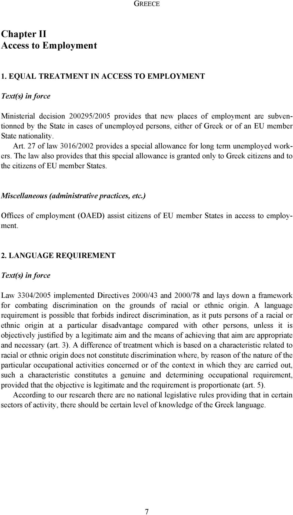 of Greek or of an EU member State nationality. Art. 27 of law 3016/2002 provides a special allowance for long term unemployed workers.