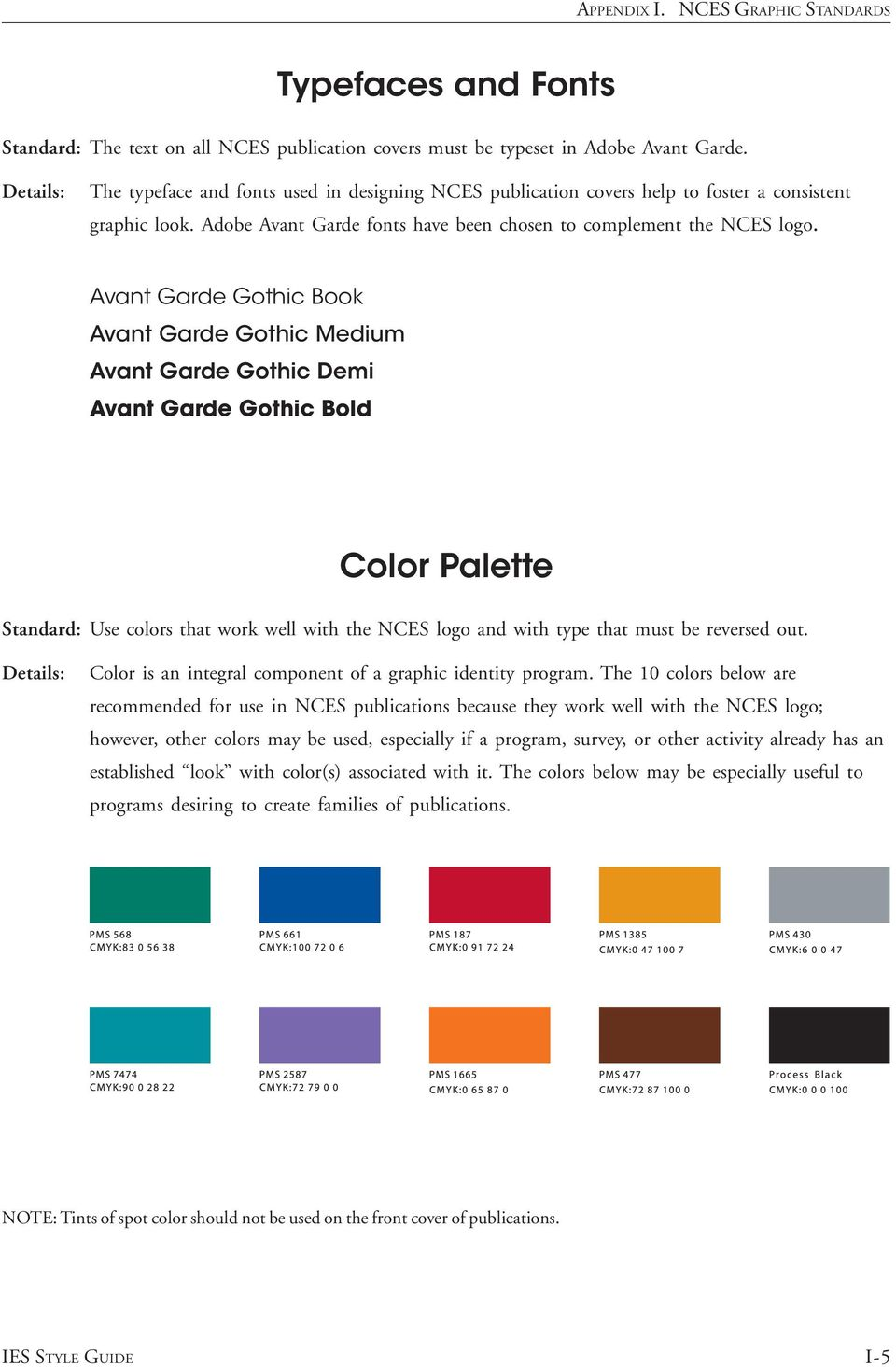 Avant Garde Gothic Book Avant Garde Gothic Medium Avant Garde Gothic Demi Avant Garde Gothic Bold Color Palette Standard: Use colors that work well with the NCES logo and with type that must be