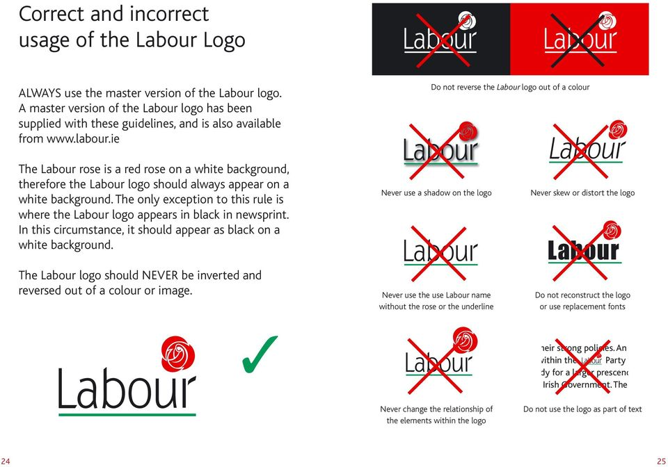 ie The Labour rose is a red rose on a white background, therefore the Labour logo should always appear on a white background.