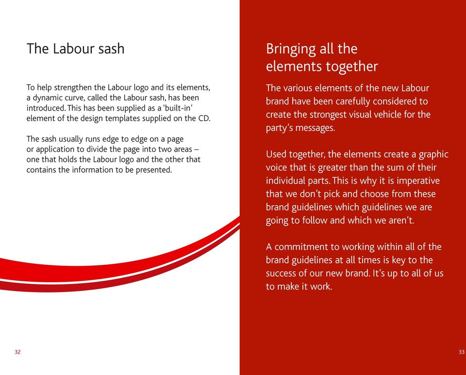 The sash usually runs edge to edge on a page or application to divide the page into two areas one that holds the Labour logo and the other that contains the information to be presented.