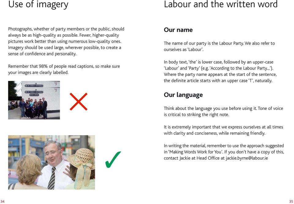 Remember that 98% of people read captions, so make sure your images are clearly labelled. Our name The name of our party is the Labour Party. We also refer to ourselves as Labour.
