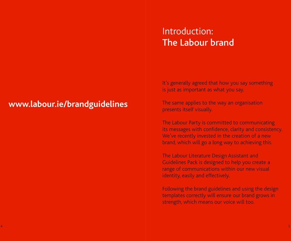 The Labour Party is committed to communicating its messages with confidence, clarity and consistency.