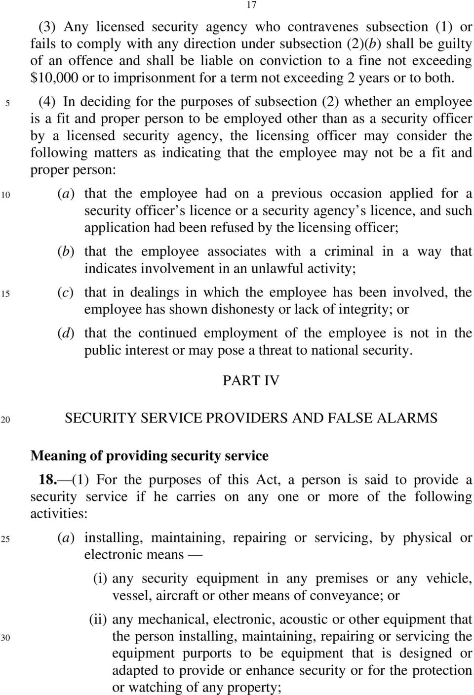 (4) In deciding for the purposes of subsection (2) whether an employee is a fit and proper person to be employed other than as a security officer by a licensed security agency, the licensing officer