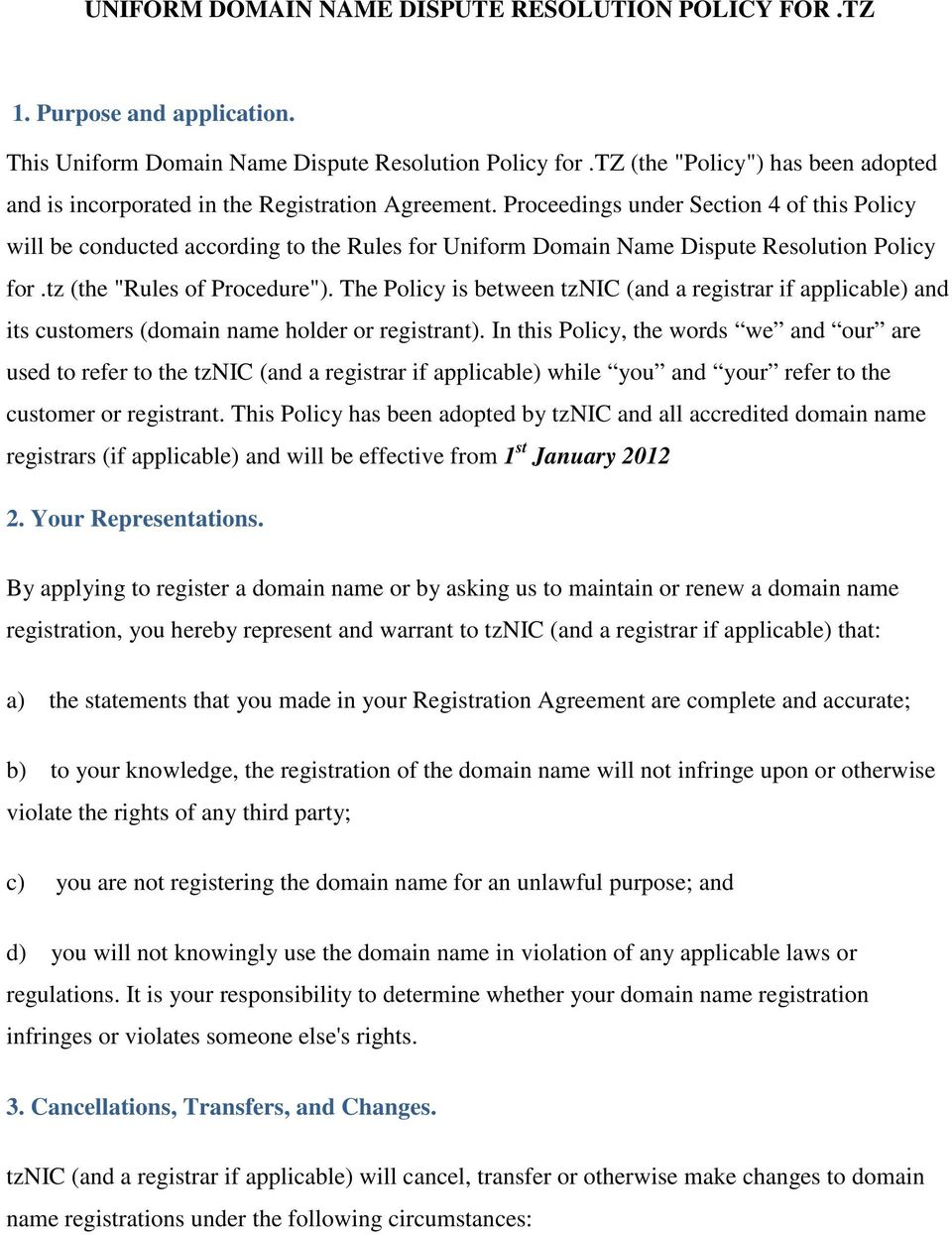 "Proceedings under Section 4 of this Policy will be conducted according to the Rules for Uniform Domain Name Dispute Resolution Policy for.tz (the ""Rules of Procedure"")."