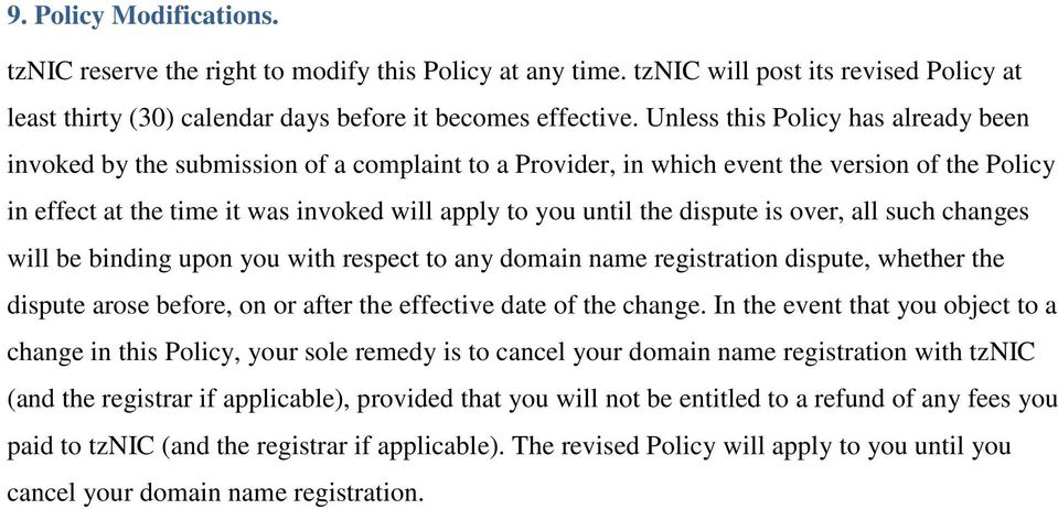 dispute is over, all such changes will be binding upon you with respect to any domain name registration dispute, whether the dispute arose before, on or after the effective date of the change.