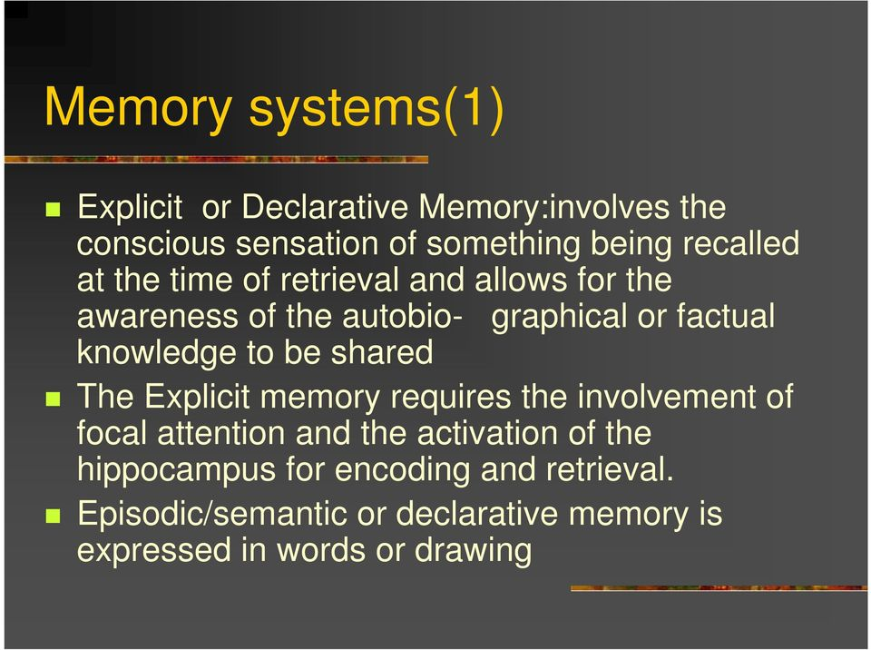 knowledge to be shared The Explicit memory requires the involvement of focal attention and the activation