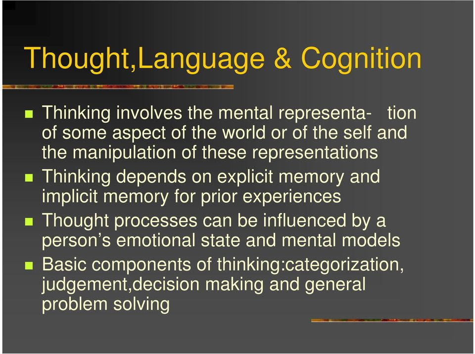 implicit memory for prior experiences Thought processes can be influenced by a person s emotional state