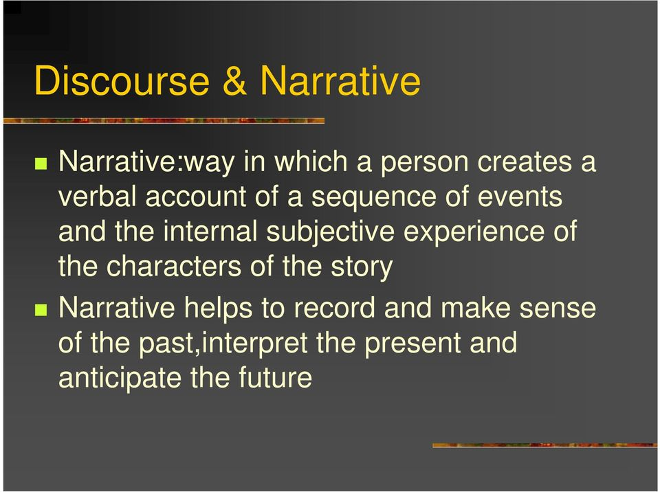 experience of the characters of the story Narrative helps to record