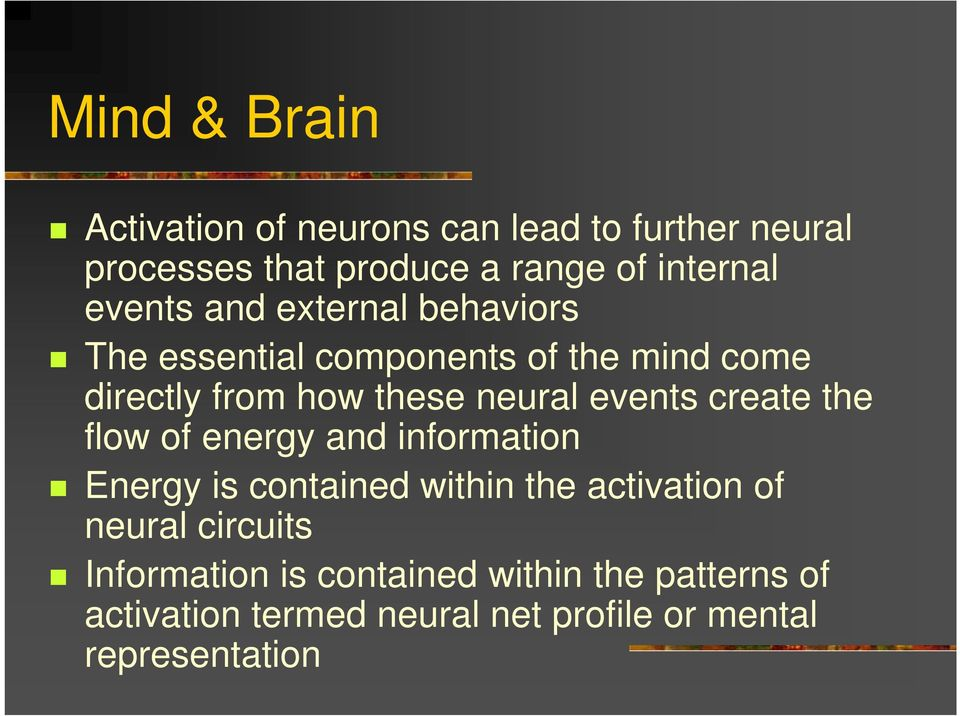 events create the flow of energy and information Energy is contained within the activation of neural