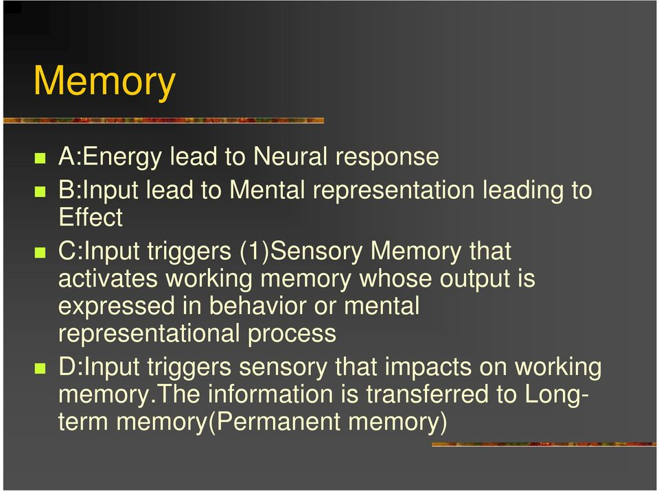 expressed in behavior or mental representational process D:Input triggers sensory that