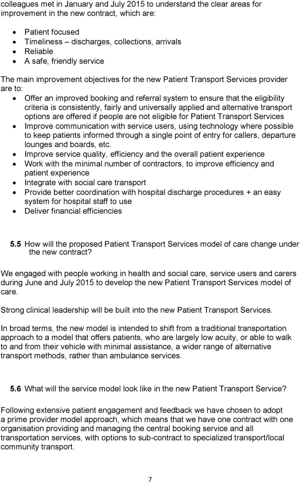 consistently, fairly and universally applied and alternative transport options are offered if people are not eligible for Patient Transport Services Improve communication with service users, using